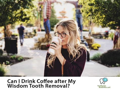Can I Drink Coffee after My Wisdom Tooth Removal?